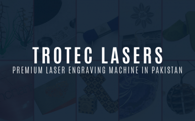 Find Out Why Trotec is The Premium Laser Engraving Machine in Pakistan